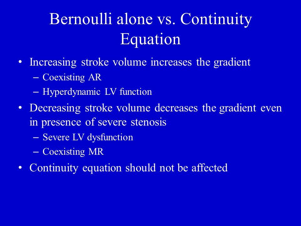 Bernoulli alone vs. Continuity Equation Increasing stroke volume increases the gradient – Coexisting AR – Hyperdynamic LV function Decreasing stroke v