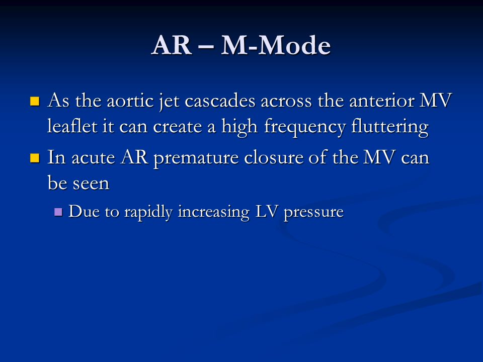 AR – M-Mode As the aortic jet cascades across the anterior MV leaflet it can create a high frequency fluttering As the aortic jet cascades across the