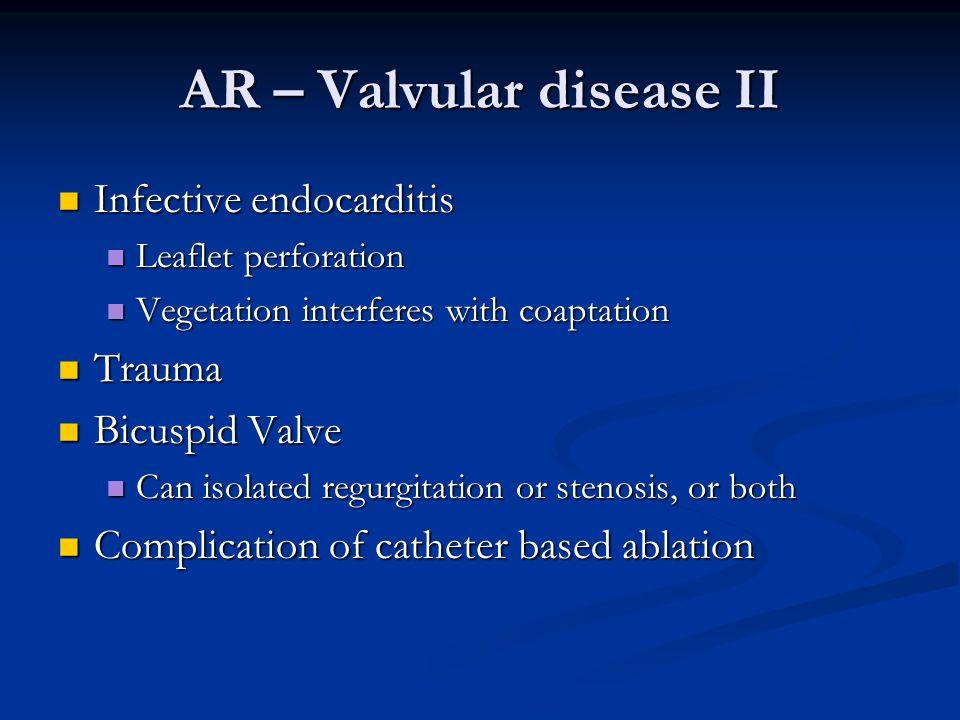 AR – Valvular disease II Infective endocarditis Infective endocarditis Leaflet perforation Leaflet perforation Vegetation interferes with coaptation V
