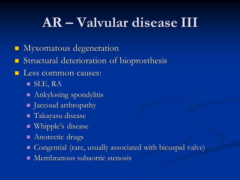 AR – Valvular disease III Myxomatous degeneration Myxomatous degeneration Structural deterioration of bioprosthesis Structural deterioration of biopro