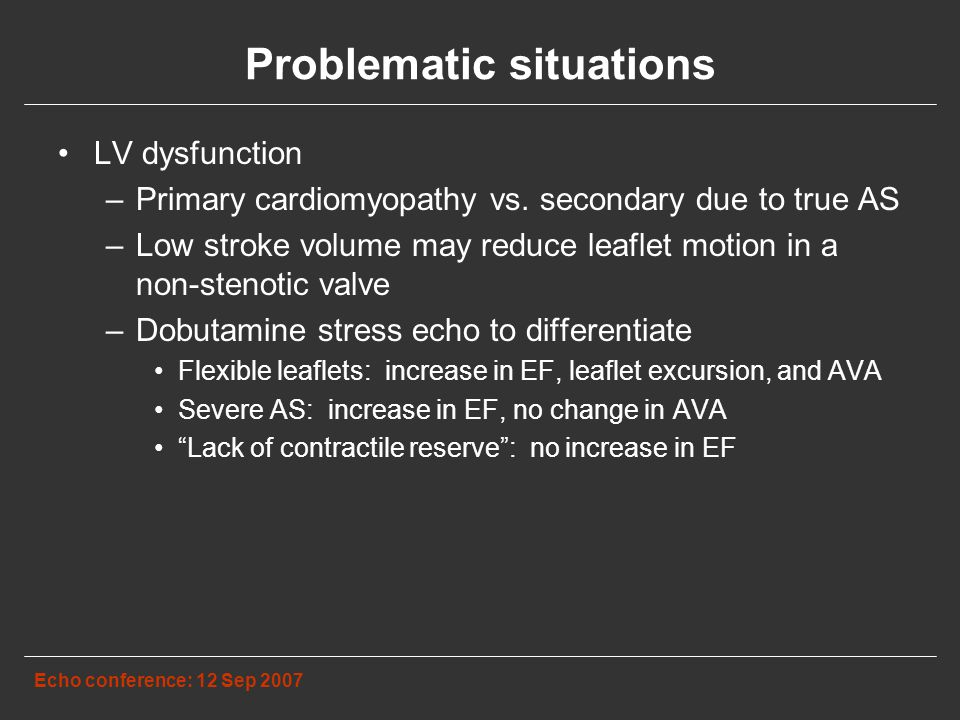 Problematic situations Echo conference: 12 Sep 2007 LV dysfunction –Primary cardiomyopathy vs.