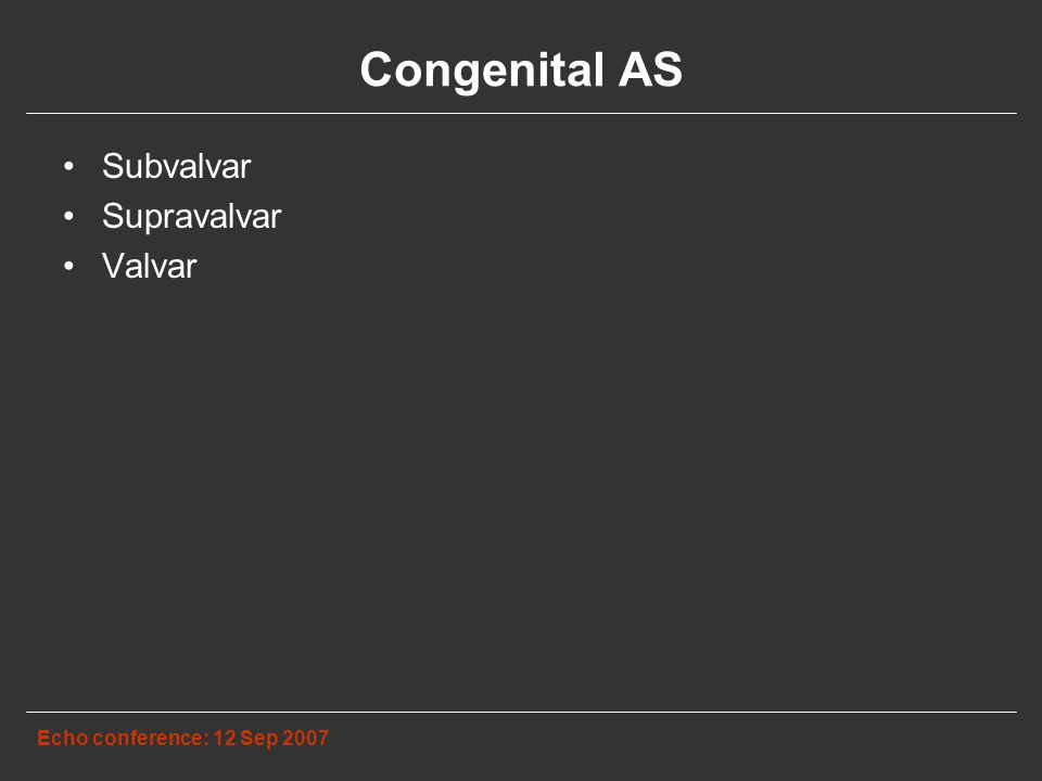 Congenital AS Echo conference: 12 Sep 2007 Subvalvar Supravalvar Valvar