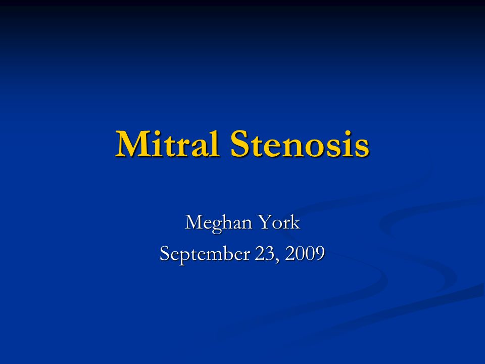 Mitral Stenosis Meghan York September 23, 2009