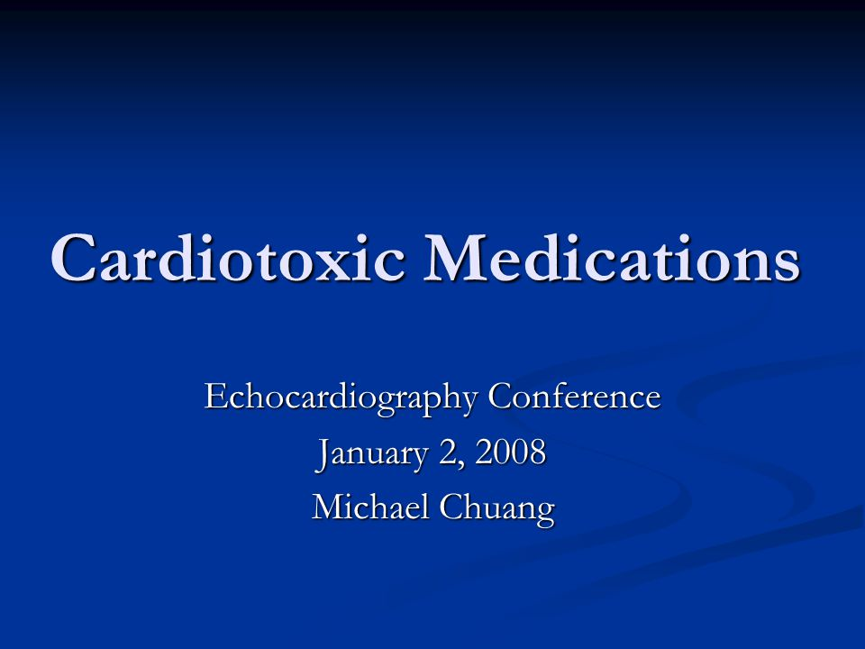 Cardiotoxic Medications Echocardiography Conference January 2, 2008 Michael Chuang