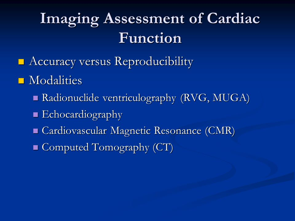 Imaging Assessment of Cardiac Function Accuracy versus Reproducibility Accuracy versus Reproducibility Modalities Modalities Radionuclide ventriculogr