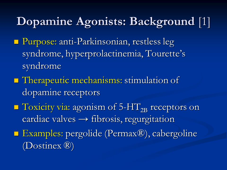 Dopamine Agonists: Background [1] Purpose: anti-Parkinsonian, restless leg syndrome, hyperprolactinemia, Tourette's syndrome Purpose: anti-Parkinsonia