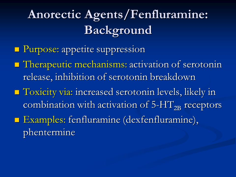 Anorectic Agents/Fenfluramine: Background Purpose: appetite suppression Purpose: appetite suppression Therapeutic mechanisms: activation of serotonin