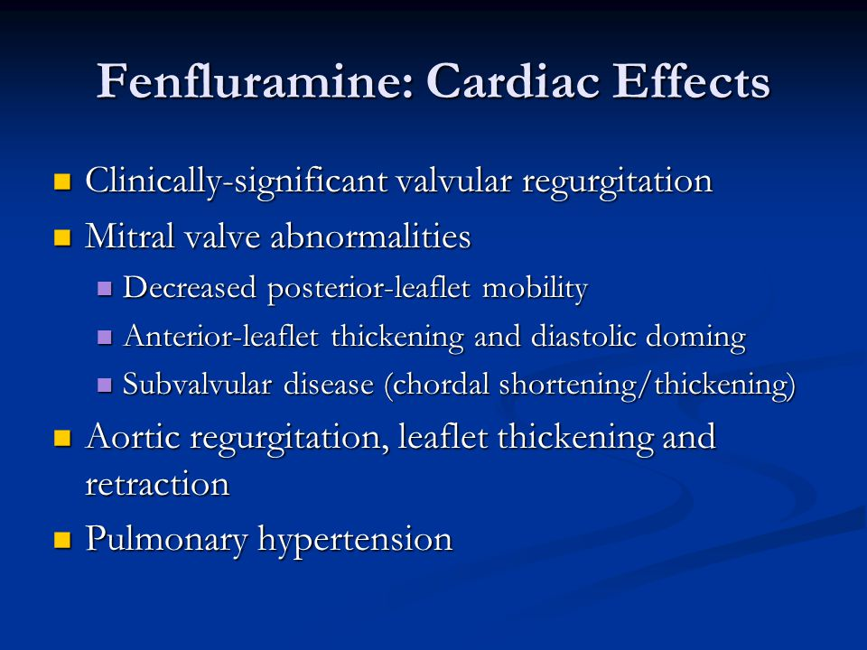 Fenfluramine: Cardiac Effects Clinically-significant valvular regurgitation Clinically-significant valvular regurgitation Mitral valve abnormalities M