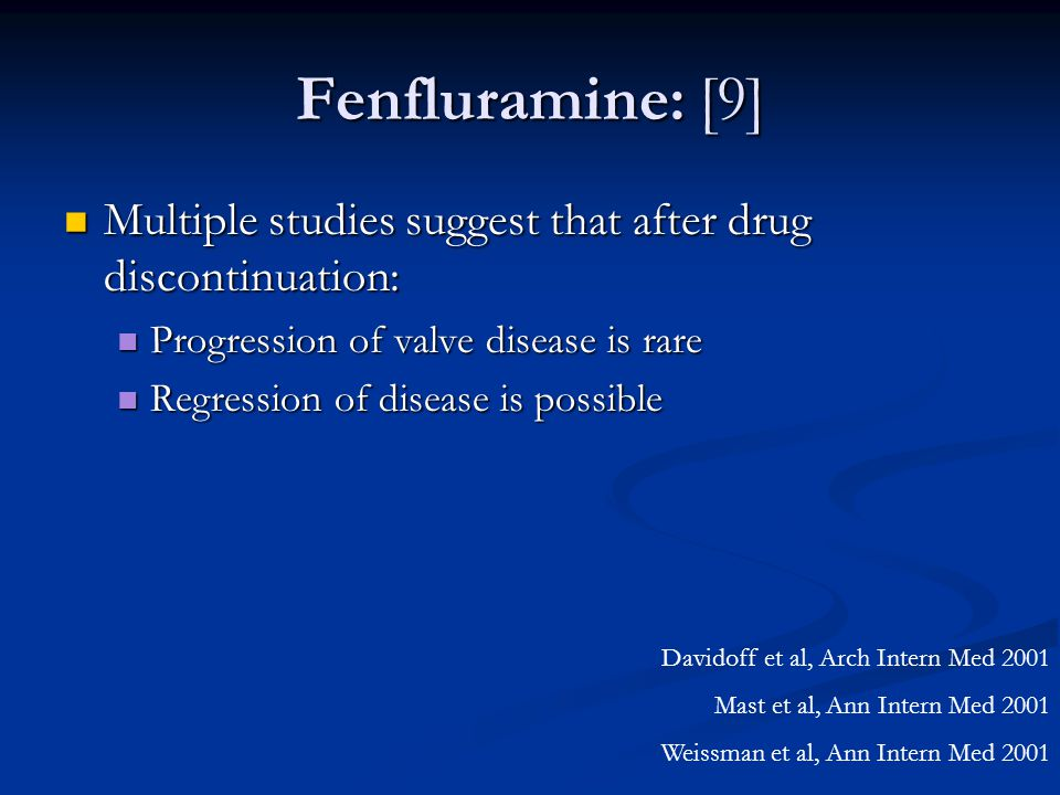 Fenfluramine: [9] Multiple studies suggest that after drug discontinuation: Multiple studies suggest that after drug discontinuation: Progression of v