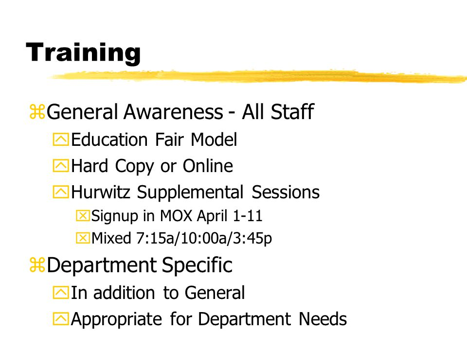 Training zGeneral Awareness - All Staff yEducation Fair Model yHard Copy or Online yHurwitz Supplemental Sessions xSignup in MOX April 1-11 xMixed 7:1