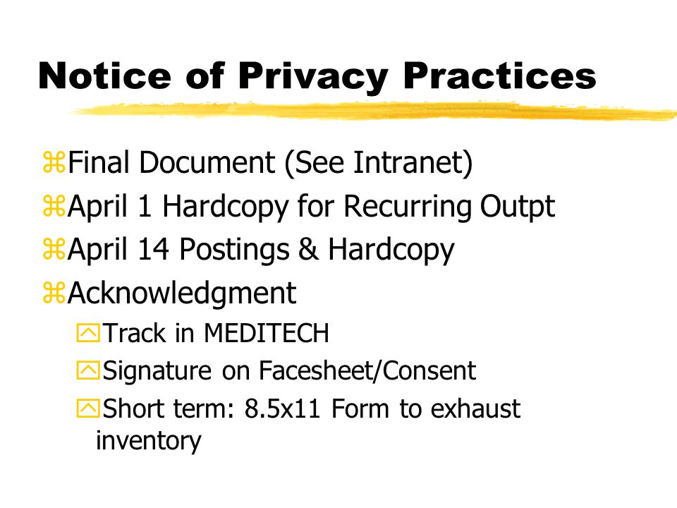 Notice of Privacy Practices zFinal Document (See Intranet) zApril 1 Hardcopy for Recurring Outpt zApril 14 Postings & Hardcopy zAcknowledgment yTrack