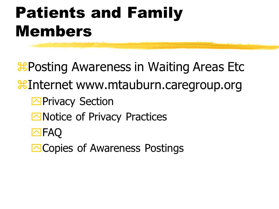 Patients and Family Members zPosting Awareness in Waiting Areas Etc zInternet www.mtauburn.caregroup.org yPrivacy Section yNotice of Privacy Practices yFAQ yCopies of Awareness Postings