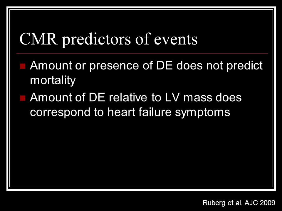 CMR predictors of events Amount or presence of DE does not predict mortality Amount of DE relative to LV mass does correspond to heart failure symptom