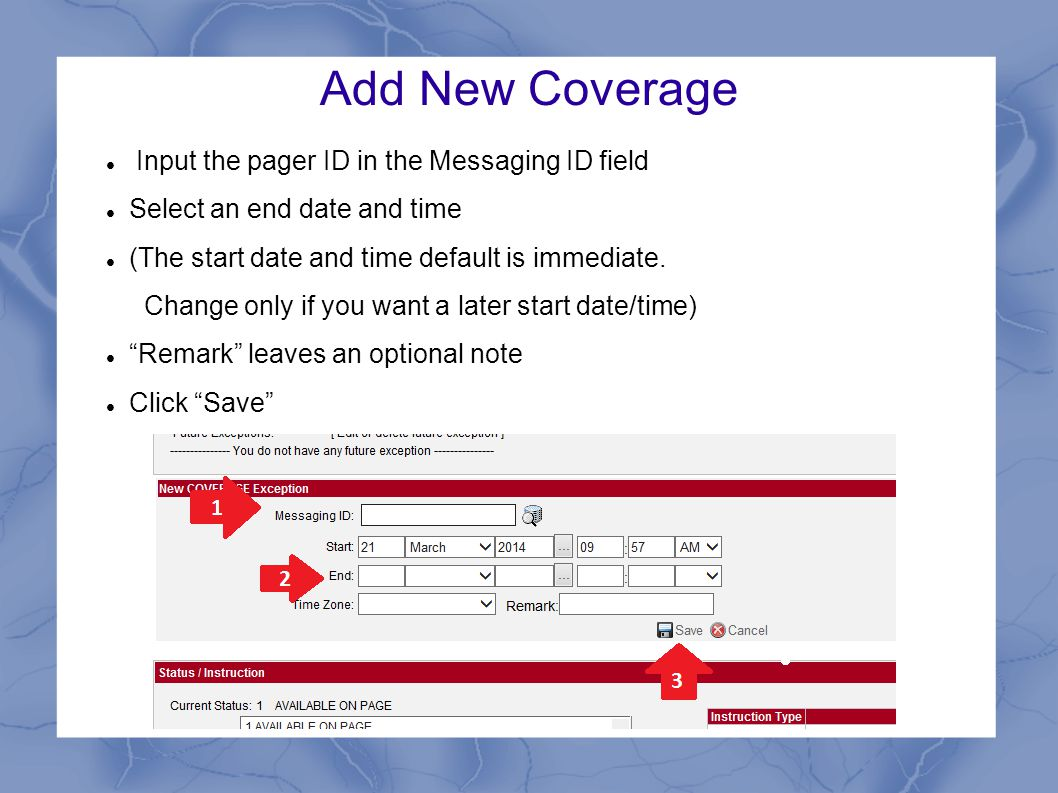 Add New Coverage Input the pager ID in the Messaging ID field Select an end date and time (The start date and time default is immediate. Change only i