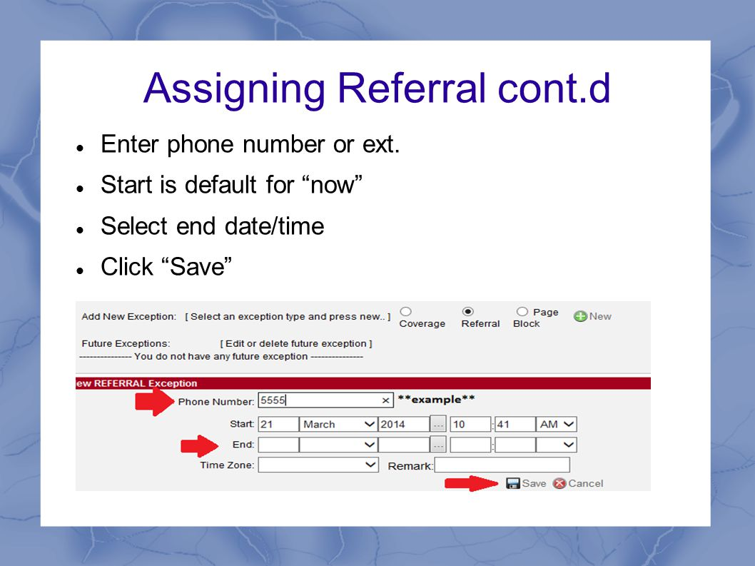 """Assigning Referral cont.d Enter phone number or ext. Start is default for """"now"""" Select end date/time Click """"Save"""""""