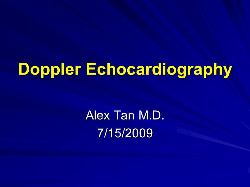 Doppler Echocardiography Alex Tan M.D. 7/15/2009