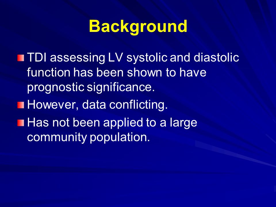 Background TDI assessing LV systolic and diastolic function has been shown to have prognostic significance. However, data conflicting. Has not been ap