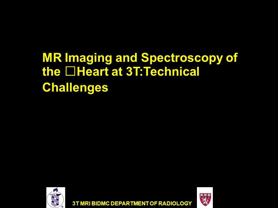 3T MRI BIDMC DEPARTMENT OF RADIOLOGY MR Imaging at 3T 2x S/N of 1.5 T 1/2 voxel size or 1/4 the acquistion time