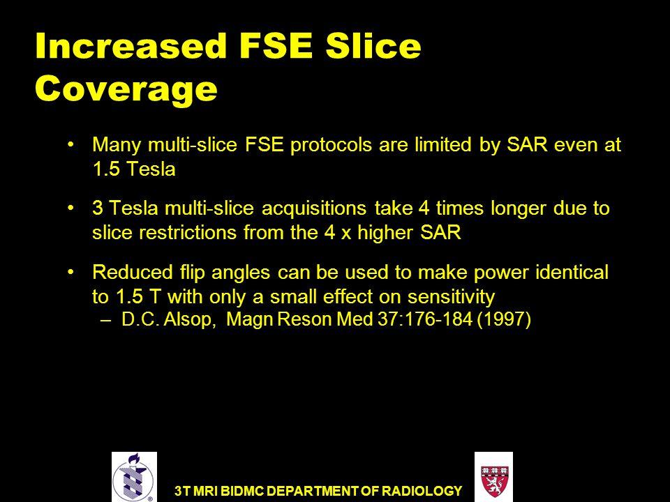 3T MRI BIDMC DEPARTMENT OF RADIOLOGY Increased FSE Slice Coverage Many multi-slice FSE protocols are limited by SAR even at 1.5 Tesla 3 Tesla multi-sl