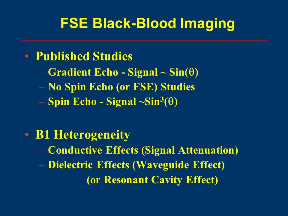 Published Studies –Gradient Echo - Signal ~ Sin  –No Spin Echo (or FSE) Studies –Spin Echo - Signal ~Sin 3  B1 Heterogeneity –Conductive Effects