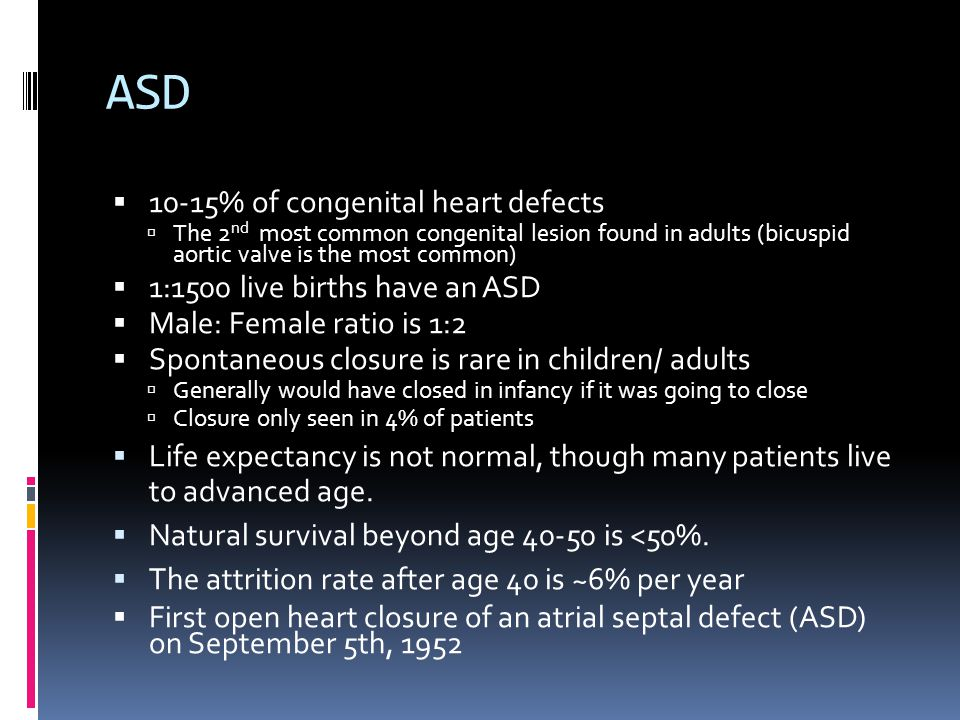 ASD Closure  Percutaneous ASD closure was first performed 30 years ago  First report percutaneous ASD closure of via Amplatzer septal occluder in 1997  Successful closure in >80% of secundum ASDs  Compared to surgical approach  Decreased LOS  Decreased complication rate  Same success rate  Determining factors:  Location  Size  <30 – 40 mm by TEE  Rim  Initial studies used rim of ~5mm in all directions  Some authors have proposed that it is the posterior inferior rim in particular that must be of adequate size for successful transcatheter closure