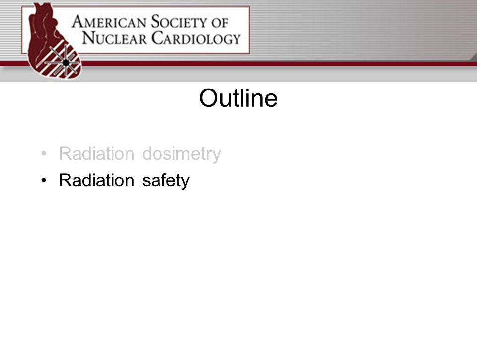 Outline Radiation dosimetry Radiation safety