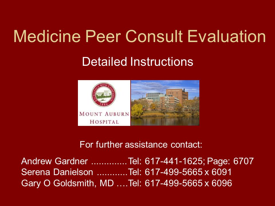Medicine Peer Consult Evaluation Detailed Instructions For further assistance contact: Andrew Gardner..............Tel: 617-441-1625; Page: 6707 Seren