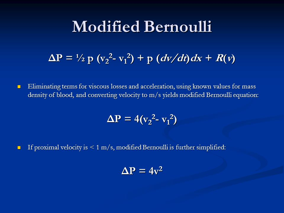 Modified Bernoulli ΔP = ½ p (v 2 2 - v 1 2 ) + p (dv/dt)dx + R(v) Eliminating terms for viscous losses and acceleration, using known values for mass d