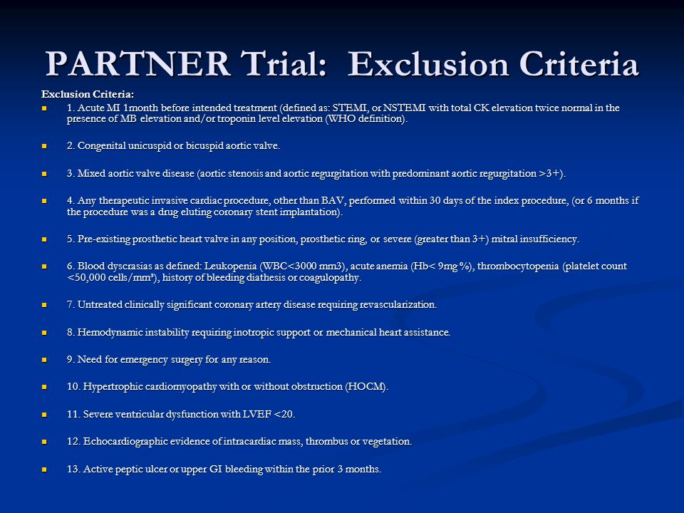 PARTNER Trial: Exclusion Criteria Exclusion Criteria: 1. Acute MI 1month before intended treatment (defined as: STEMI, or NSTEMI with total CK elevati