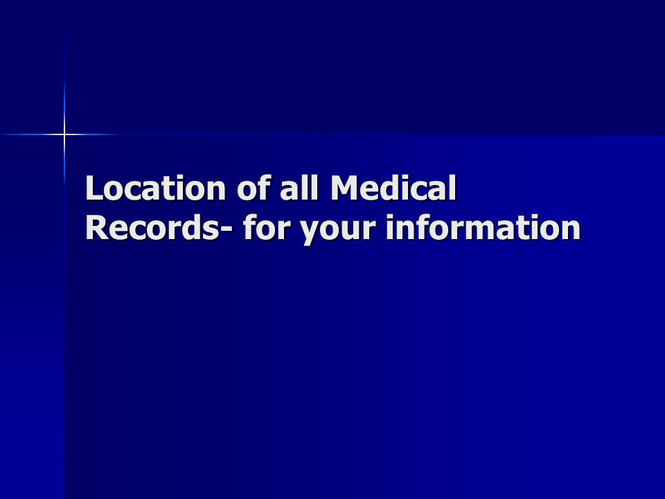 Location of all Medical Records- for your information
