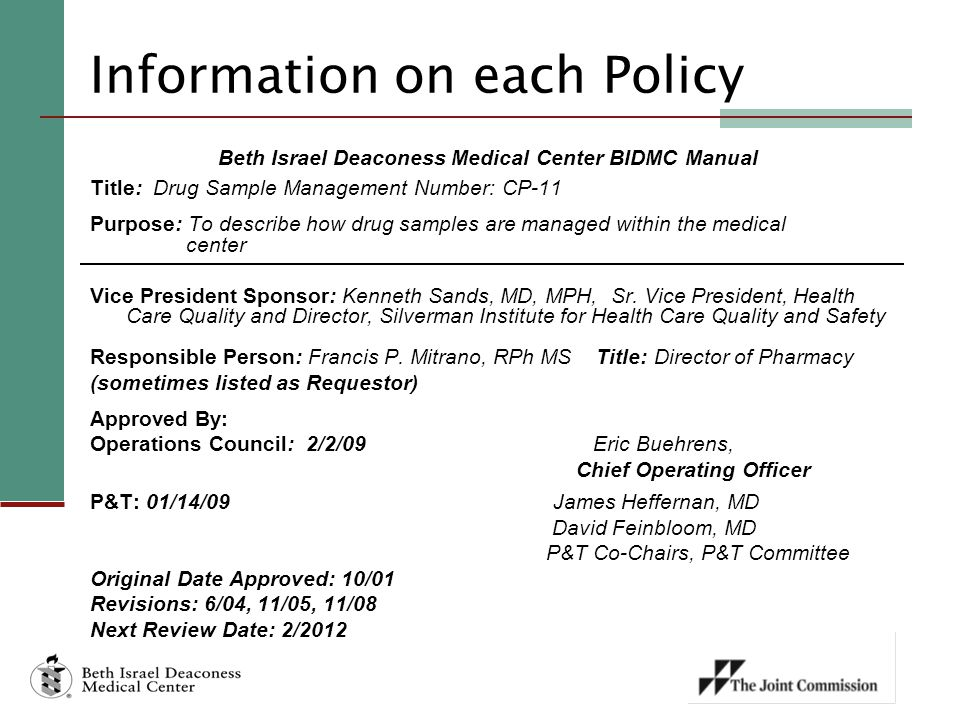 Information on each Policy Beth Israel Deaconess Medical Center BIDMC Manual Title: Drug Sample Management Number: CP-11 Purpose: To describe how drug samples are managed within the medical center Vice President Sponsor: Kenneth Sands, MD, MPH, Sr.