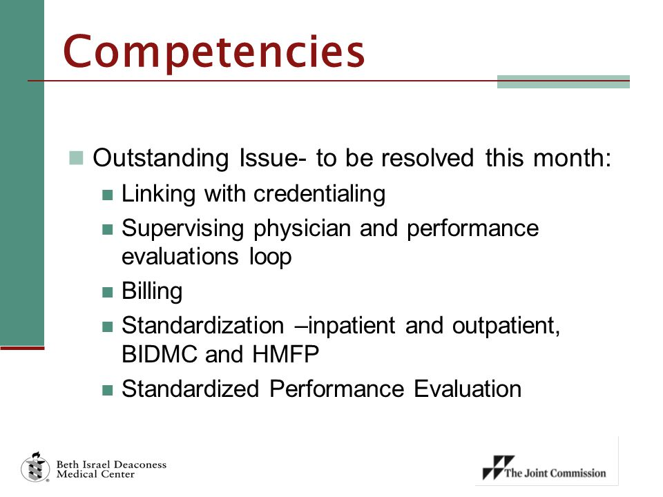 Outstanding Issue- to be resolved this month: Linking with credentialing Supervising physician and performance evaluations loop Billing Standardization –inpatient and outpatient, BIDMC and HMFP Standardized Performance Evaluation