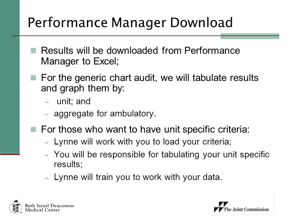 Performance Manager Download Results will be downloaded from Performance Manager to Excel; For the generic chart audit, we will tabulate results and graph them by:  unit; and  aggregate for ambulatory.
