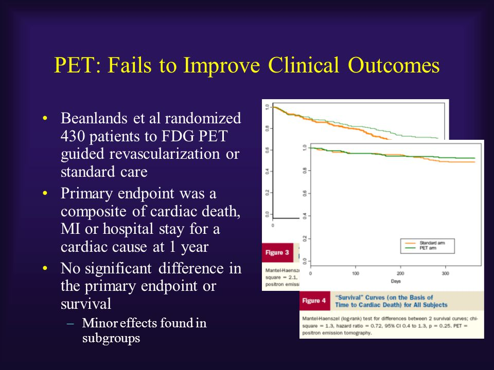 PET: Fails to Improve Clinical Outcomes Beanlands et al randomized 430 patients to FDG PET guided revascularization or standard care Primary endpoint