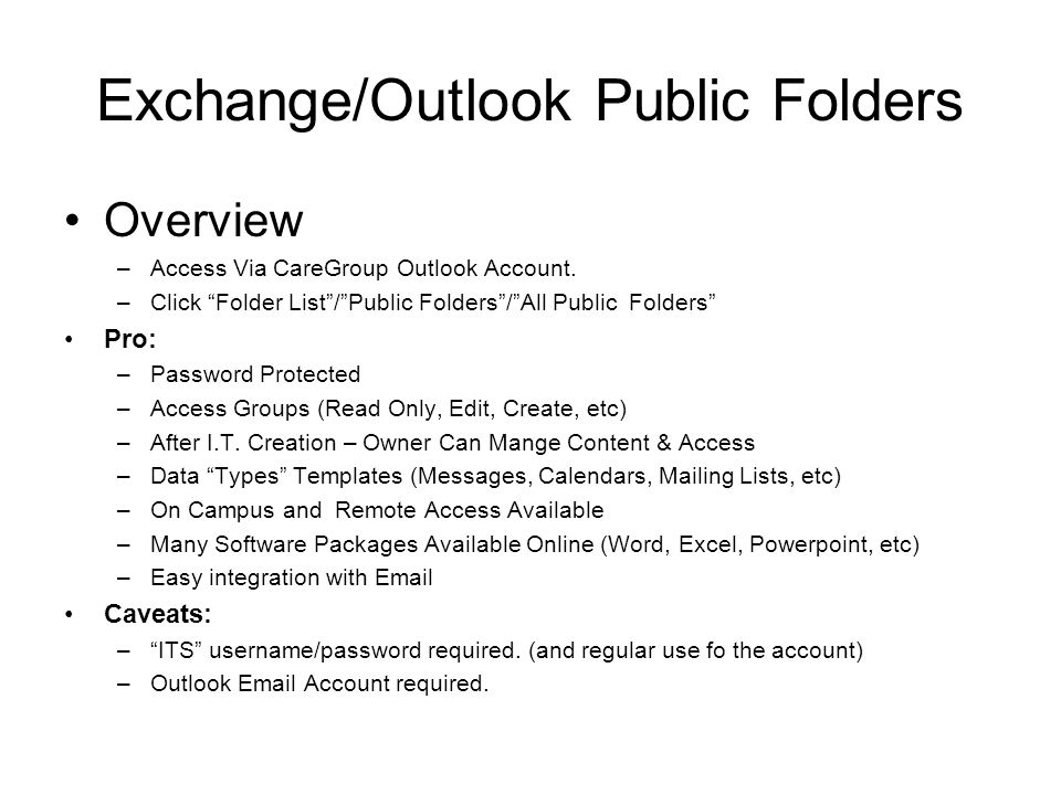 """Exchange/Outlook Public Folders Overview –Access Via CareGroup Outlook Account. –Click """"Folder List""""/""""Public Folders""""/""""All Public Folders"""" Pro: –Passw"""