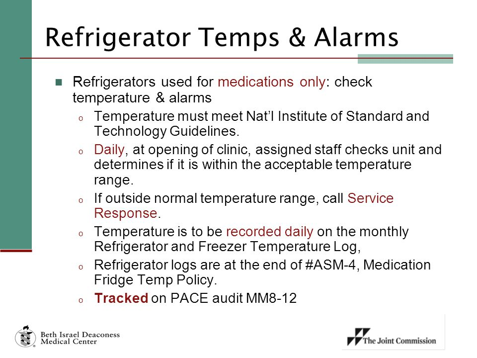 Refrigerator Temps & Alarms Refrigerators used for medications only: check temperature & alarms o Temperature must meet Nat'l Institute of Standard an