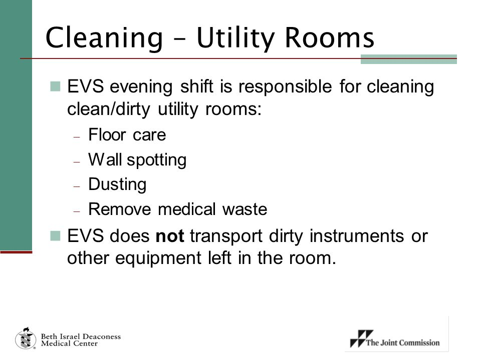 Cleaning – Utility Rooms EVS evening shift is responsible for cleaning clean/dirty utility rooms:  Floor care  Wall spotting  Dusting  Remove medi