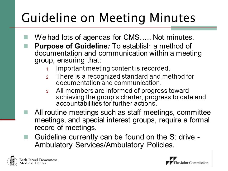 Guideline on Meeting Minutes We had lots of agendas for CMS….. Not minutes. Purpose of Guideline: To establish a method of documentation and communica