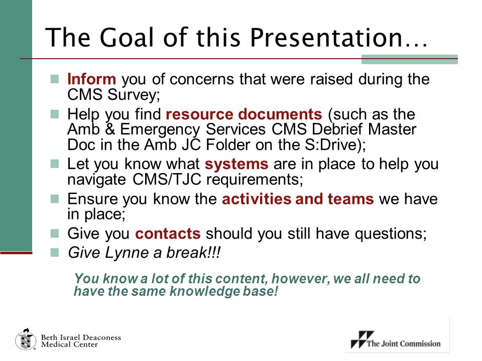 The Goal of this Presentation… Inform you of concerns that were raised during the CMS Survey; Help you find resource documents (such as the Amb & Emer