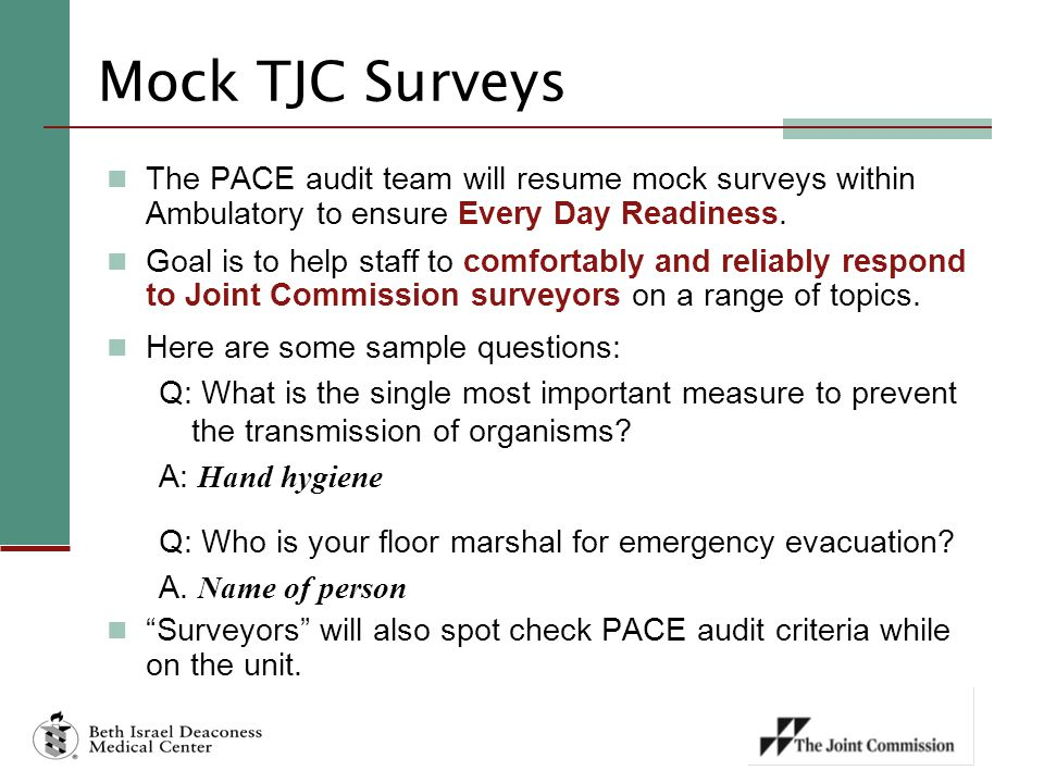 Mock TJC Surveys The PACE audit team will resume mock surveys within Ambulatory to ensure Every Day Readiness. Goal is to help staff to comfortably an