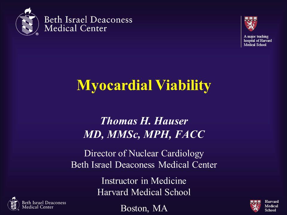 Harvard Medical School Myocardial Viability Thomas H. Hauser MD, MMSc, MPH, FACC Director of Nuclear Cardiology Beth Israel Deaconess Medical Center I