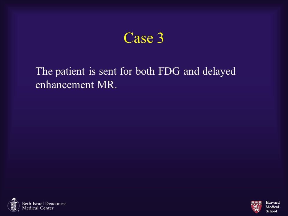 Harvard Medical School Case 3 The patient is sent for both FDG and delayed enhancement MR.