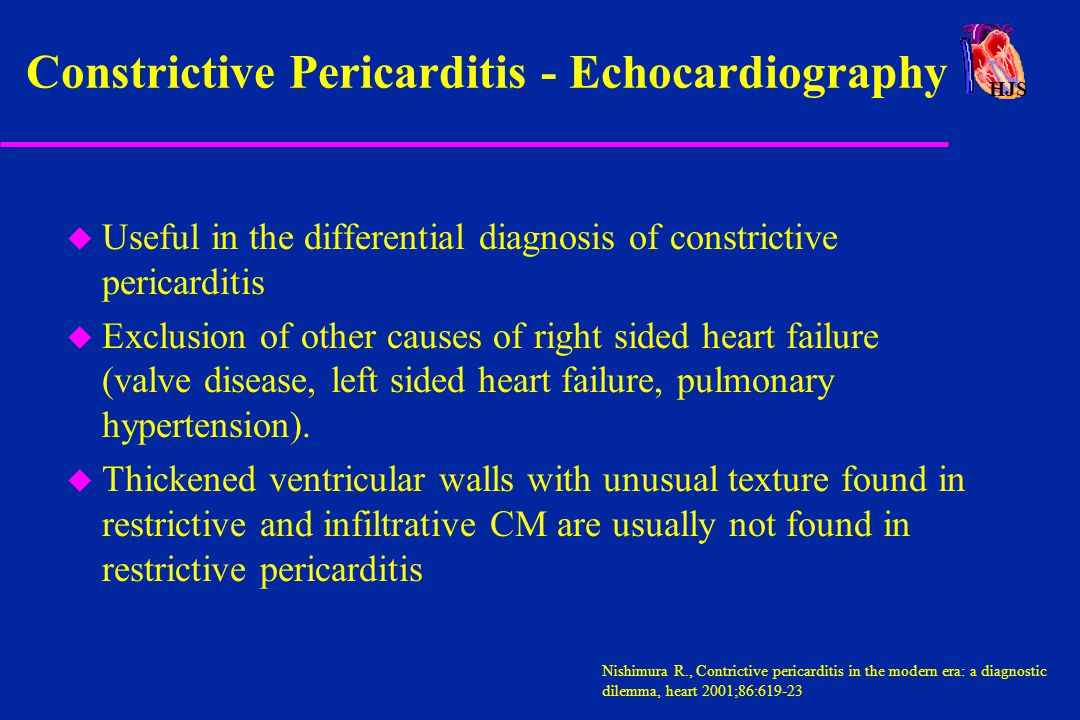 HJS u Useful in the differential diagnosis of constrictive pericarditis u Exclusion of other causes of right sided heart failure (valve disease, left