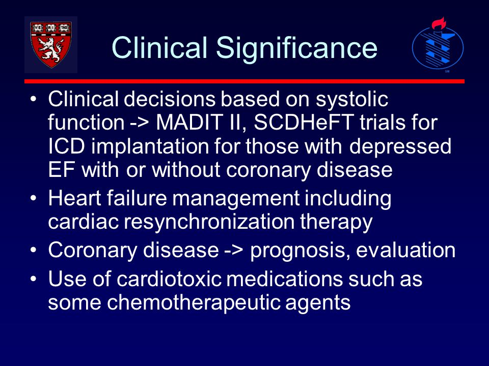 Clinical Significance Clinical decisions based on systolic function -> MADIT II, SCDHeFT trials for ICD implantation for those with depressed EF with