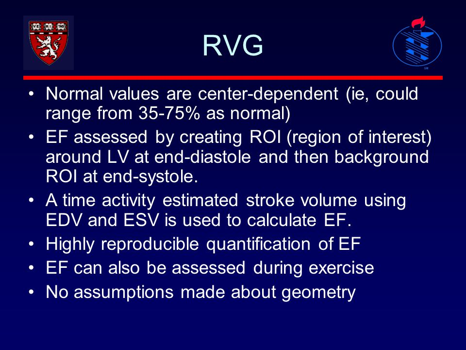 RVG Normal values are center-dependent (ie, could range from 35-75% as normal) EF assessed by creating ROI (region of interest) around LV at end-diast