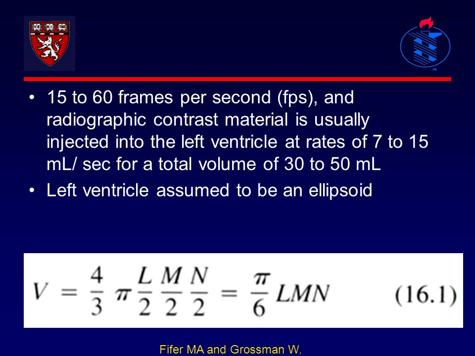 15 to 60 frames per second (fps), and radiographic contrast material is usually injected into the left ventricle at rates of 7 to 15 mL/ sec for a tot