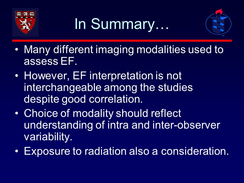 In Summary… Many different imaging modalities used to assess EF. However, EF interpretation is not interchangeable among the studies despite good corr