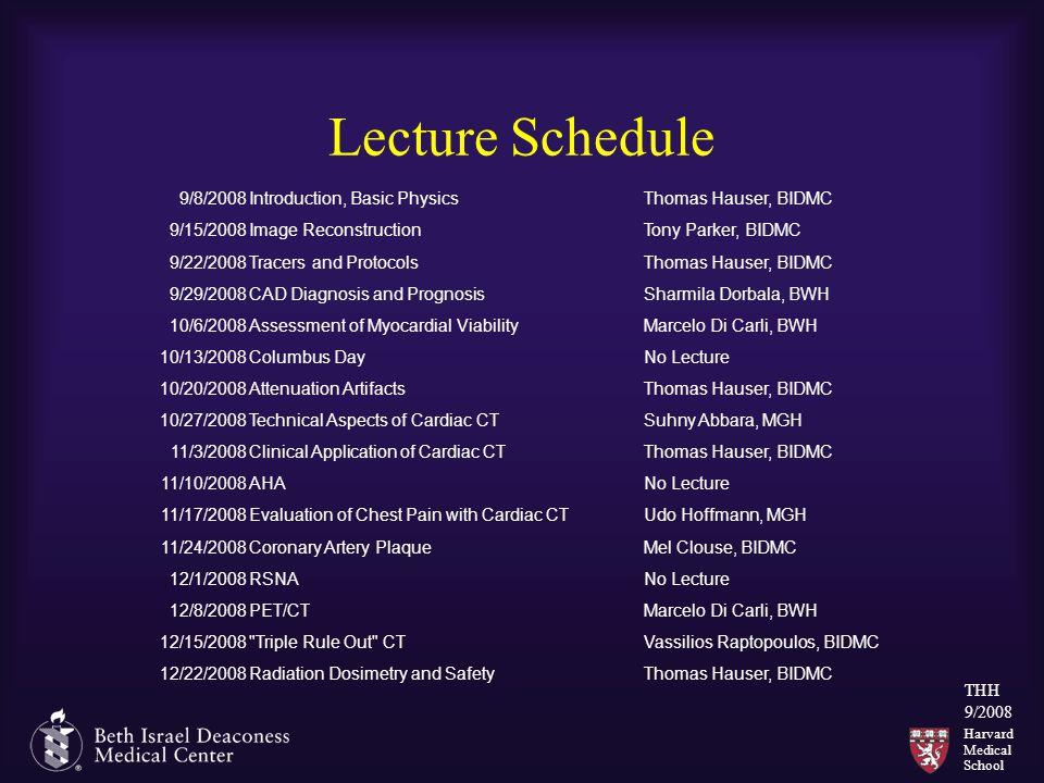 Harvard Medical School THH 9/2008 Lecture Schedule 9/8/2008Introduction, Basic PhysicsThomas Hauser, BIDMC 9/15/2008Image ReconstructionTony Parker, B