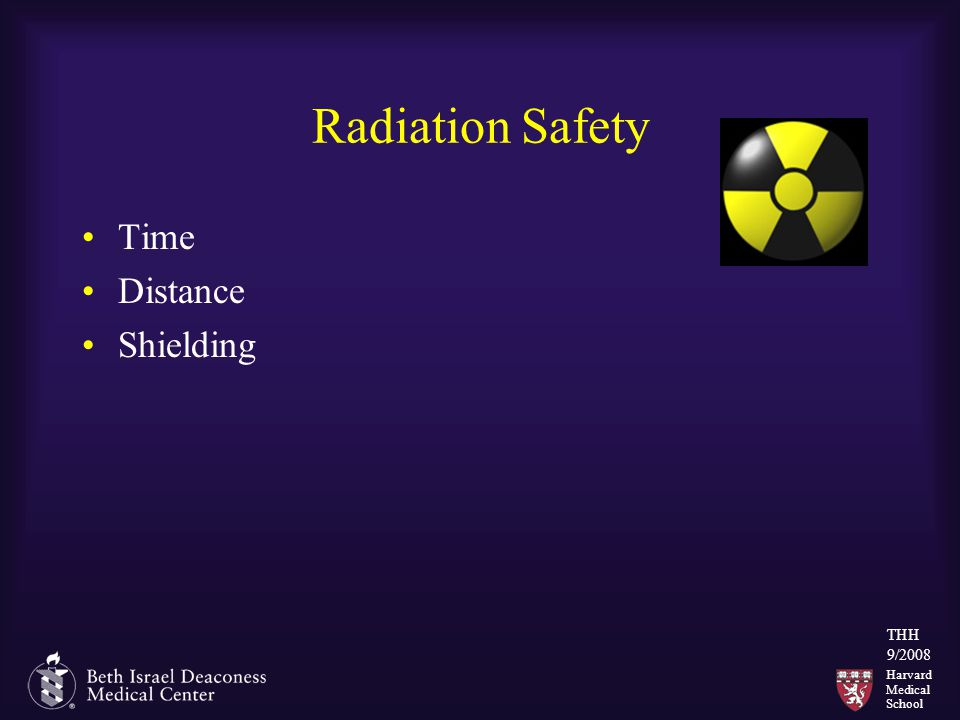 Harvard Medical School THH 9/2008 Radiation Safety Time Distance Shielding