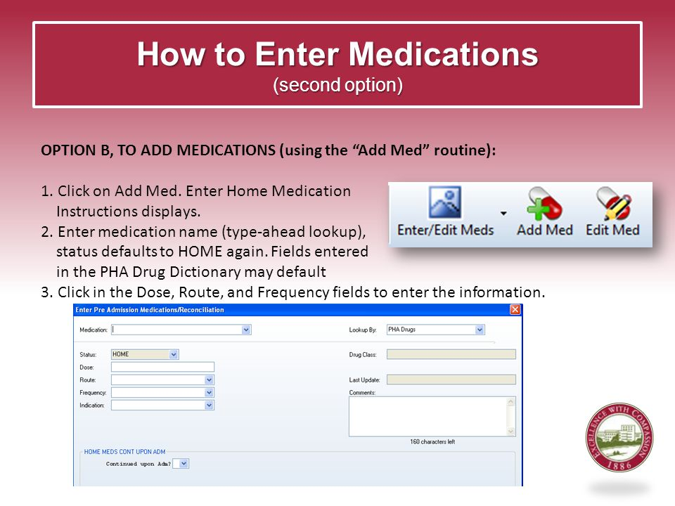 How to Enter Medications (second option) OPTION B, TO ADD MEDICATIONS (using the Add Med routine): 1.